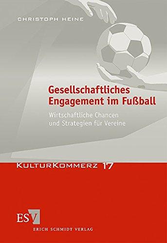 Gesellschaftliches Engagement im Fußball: Wirtschaftliche Chancen und Strategien für Vereine (KulturKommerz, Band 17)
