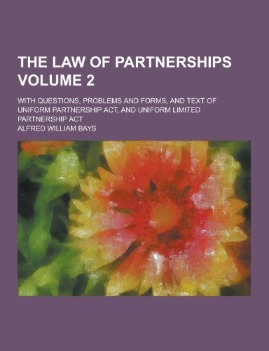 The Law of Partnerships; With Questions, Problems and Forms, and Text of Uniform Partnership ACT, and Uniform Limited Partnership ACT Volume 2 (Uniform Partnership Act)