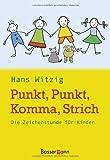 Punkt. Punkt. Komma. Strich: Die Zeichenstunde für Kinder von Witzig. Hans (2003) Taschenbuch