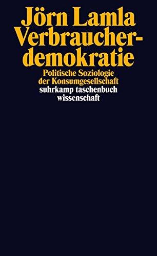 Verbraucherdemokratie: Politische Soziologie der Konsumgesellschaft (suhrkamp taschenbuch wissenschaft)