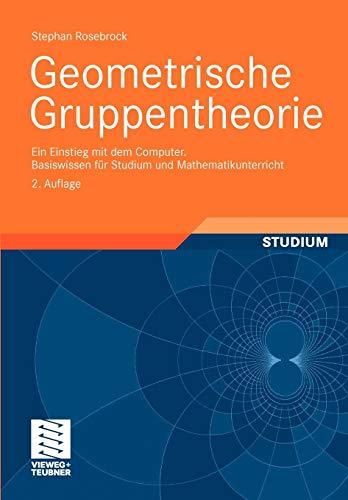 Basiswissen für Studium und Mathematikunterricht: Geometrische Gruppentheorie: Ein Einstieg mit dem Computer