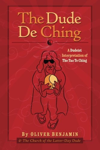 The Dude De Ching: A Dudeist Interpretation of the Tao Te Ching by Oliver Benjamin (2015-12-31)