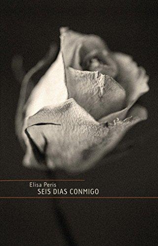 SEIS DIAS CONMIGO por ELISA PERIS BLAZQUEZ