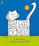 [(My Cat Likes to Hide in Boxes)] [ By (author) Eve Sutton, By (author) Lynley Dodd, Illustrated by Lynley Dodd ] [May, 2006]