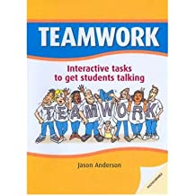 By Jason Anderson Teamwork: Interactive Tasks to Get Students Talking