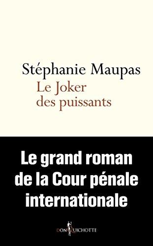 Le Joker des puissants. Le grand roman de la Cour pénale internationale: Le grand roman de la Cour pénale internationale
