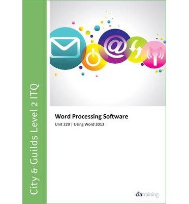city-amp-guilds-level-2-itq-unit-229-word-processing-software-using-microsoft-word-2013-by-author-cia-training-ltd-on-october-2013