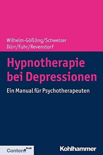 Hypnotherapie bei Depressionen: Ein Manual für Psychotherapeuten (Störungsspezifische Psychotherapie)