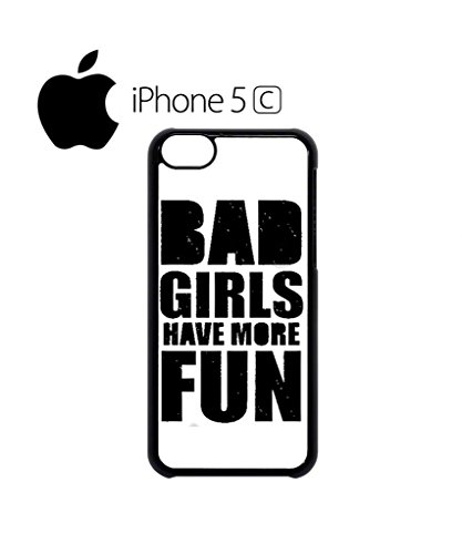 Bad Girls Have More Fun Quote Mobile Cell Phone Case Cover iPhone 5c Black Weiß