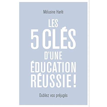 Les 5 clés d'une éducation réussie: Recommandé par la Fabrique Spinoza