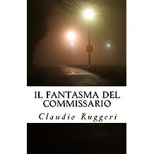 Il fantasma del Commissario (Italian Edition) by Mr. Claudio Ruggeri (2012-03-29)