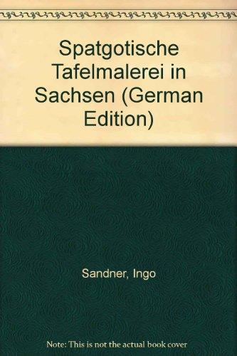 Sptgotische Tafelmalerei in Sachsen. Mit Texten von Helmut Wilsdorf und Arndt Kiesewetter. Aufnahmen von Asmus Steuerlein