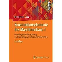 Konstruktionselemente des Maschinenbaus 1: Grundlagen der Berechnung und Gestaltung von Maschinenelementen (Springer-Lehrbuch)