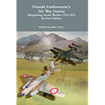 Donald Featherstone's Air War Games: Wargaming Aerial Warfare 1914-1975 Revised Edition