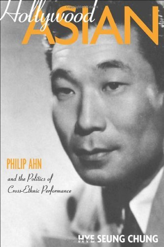 Hollywood Asian: Philip Ahn and the Politics of Cross-Ethnic Performance (English Edition)