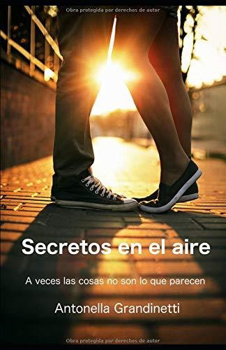 Secretos en el aire: A veces las cosas no son lo que parecen (Versión Español de España): Novela corta de amor para adolescentes par Antonella Grandinetti