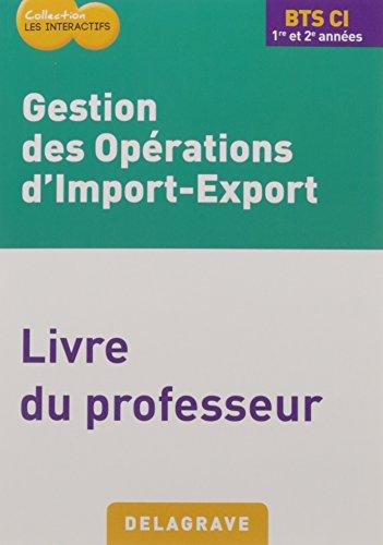 Gestion des opérations d'import-export BTS CI 1re et 2e années : Livre du professeur par Collectif
