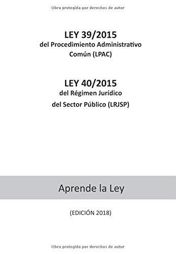 LEY 39/2015 del Procedimiento Administrativo Común (LPAC) LEY 40/2015 de Régimen Jurídico del Sector Público (LRJSP)