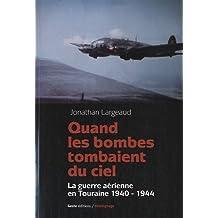 Quand les bombes tombaient du ciel : la guerre aérienne en Touraine 1940-1944