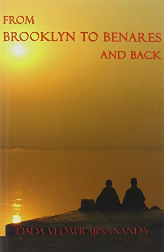 From Brooklyn to Benares and Back by Dada Vedaprajinananda (15-Jan-2015) Paperback