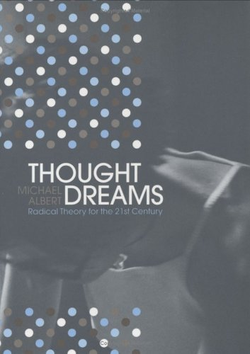 Thought Dreams: Radical Theory For The 21st Century by Michael Albert (2004-06-06)