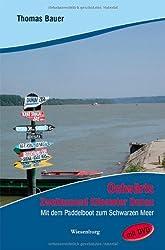 Ostwärts: Zweitausend Kilometer Donau. Mit dem Paddelboot zum Schwarzen Meer