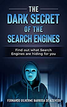 The Dark Secrets of the Search Engines: Find out what search engines are hiding from you (2019) by [Barbosa de Azevedo, Fernando Uilherme]