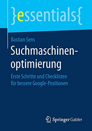 Suchmaschinenoptimierung: Erste Schritte und Checklisten für bessere Google-Positionen (essentials)