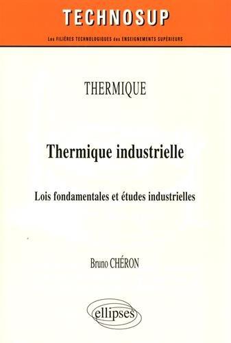 Thermique - Thermique industrielle - Lois fondamentales et études industrielles par Bruno Chéron