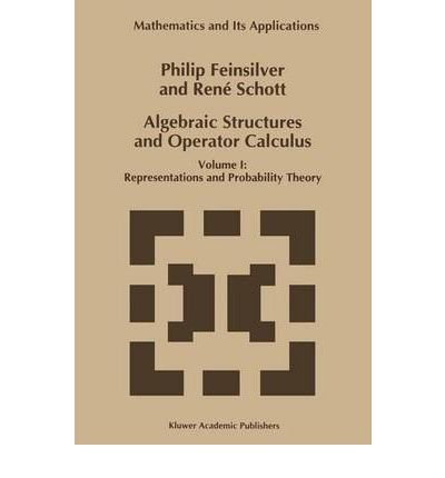 [(Algebraic Structures and Operator Calculus: Representations and Probability Theory Volume 1 )] [Author: Philip J. Feinsilver] [Feb-1993]