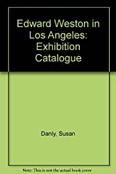 Edward Weston in Los Angeles by Susan Danly (1986-04-01)