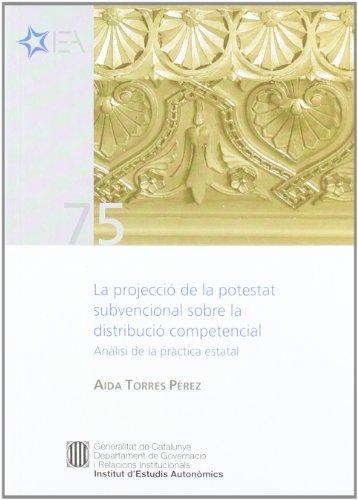 projecció de la potestat subvencional sobre la distribució competencial: Anàlisi de la pràctica estatal/La (Institut d'Estudis Autonòmics)