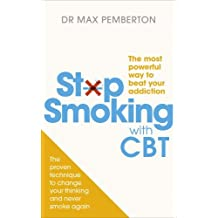 Stop Smoking with CBT: The most powerful way to beat your addiction by Dr Max Pemberton (2015-01-01)