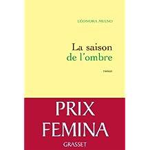 La saison de l'ombre: Roman - Prix Fémina 2013