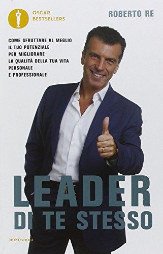 Leader di te stesso. Come sfruttare al meglio il tuo potenziale per migliorare la qualità della tua vita personale e professionale