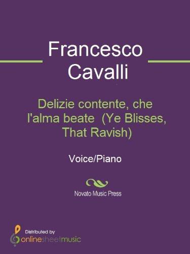 Delizie contente, che l'alma beate  (Ye Blisses, That Ravish) (English Edition)
