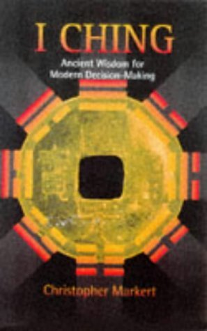 I Ching: Ancient Wisdom For Modern Decision-Making by Christopher Markert (1998-09-01)