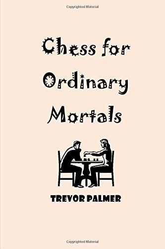 Chess for Ordinary Mortals por Mr Trevor Palmer