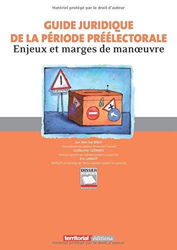 Guide juridique de la priode prlectorale : Enjeux et marges de manoeuvre