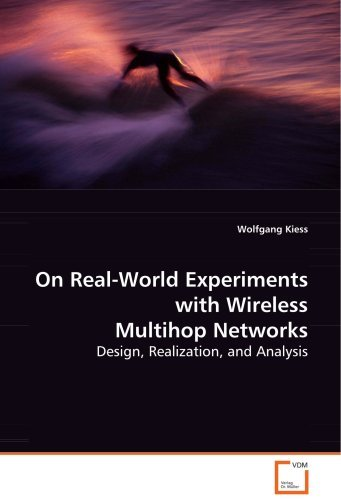 On Real-World Experiments with Wireless Multihop Networks by Wolfgang Kiess (2008-09-09)