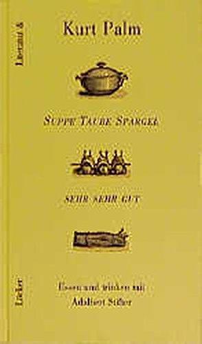 Preisvergleich Produktbild Suppe Taube Spargel sehr sehr gut: Essen und trinken mit Adalbert Stifter. Ein literarisches Kochbuch (Literatur &)
