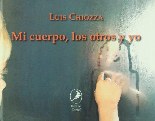 Mi cuerpo, los otros y yo/My body, others and myself por Luis Chiozza