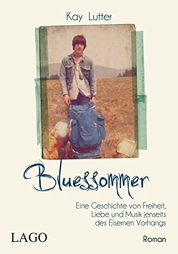 Bluessommer: Eine Geschichte von Freiheit, Liebe und Musik jenseits des Eisernen Vorhangs