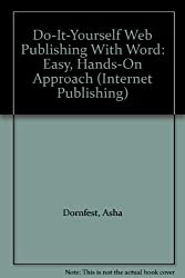 Do-It-Yourself Web Publishing With Word: Easy, Hands-On Approach (Internet Publishing S.)