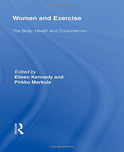 Women and Exercise: The Body, Health and Consumerism (Routledge Research in Sport, Culture and Society)