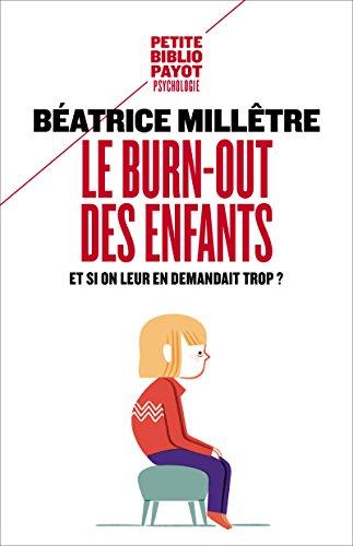 Le Burn-Out des enfants: Comment éviter qu'ils ne craquent par Béatrice Millêtre