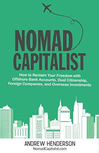 Nomad Capitalist: How to Reclaim Your Freedom with Offshore Bank Accounts, Dual Citizenship, Foreign Companies, and Overseas Investments por Andrew Henderson