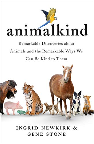 Animalkind: Remarkable Discoveries About Animals and the Remarkable Ways We Can Be Kind to Them