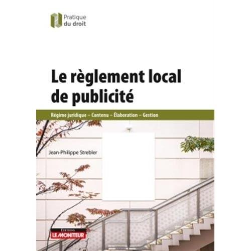 Le règlement local de publicité: Régime juridique Contenu Élaboration Gestion