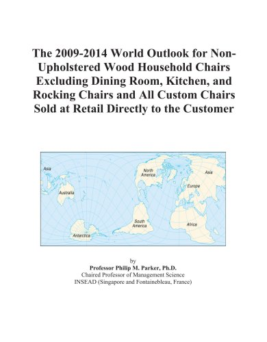 The 2009-2014 World Outlook for Non-Upholstered Wood Household Chairs Excluding Dining Room, Kitchen, and Rocking Chairs and All Custom Chairs Sold at Retail Directly to the Customer